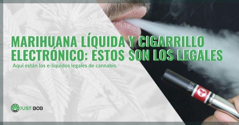 La marihuana líquida y los cigarrillos electrónicos se consideran legales